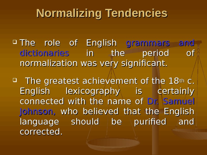 Normalizing Tendencies  The role of English grammars and dictionaries  in the period