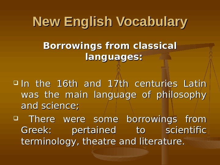 New English Vocabulary Borrowings from classical languages : : In the 16 th and