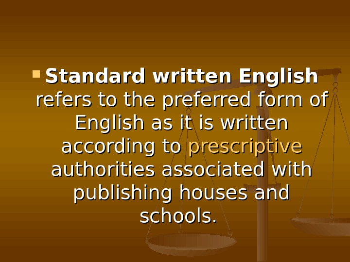 Standard written English  refers to the preferred form of English as it is