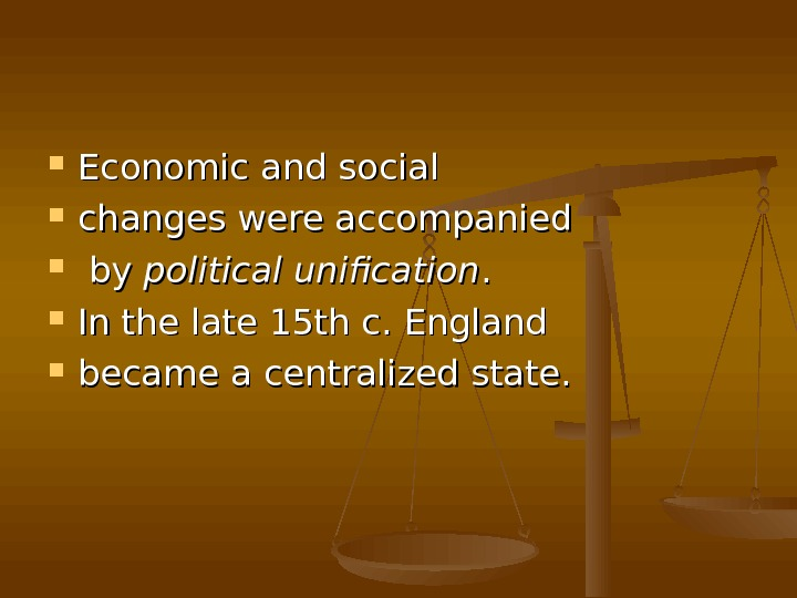 Economic and social  changes were accompanied by by political unification. .  In