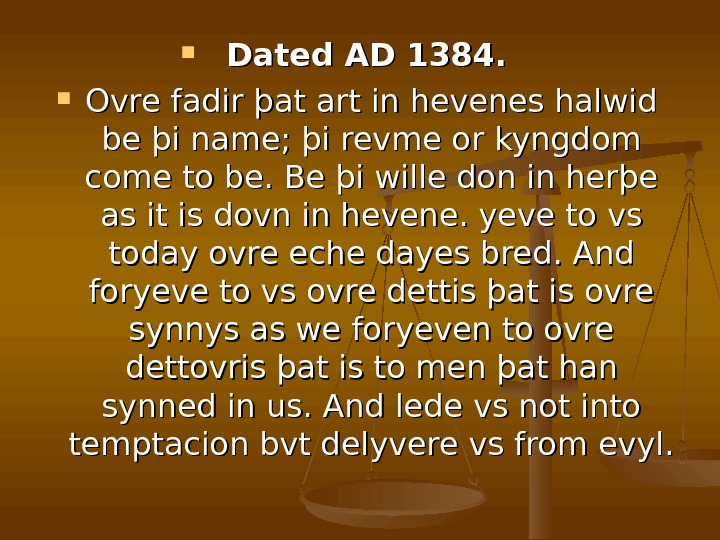 Dated AD 1384. Ovre fadir þat art in hevenes halwid be þi name; þi