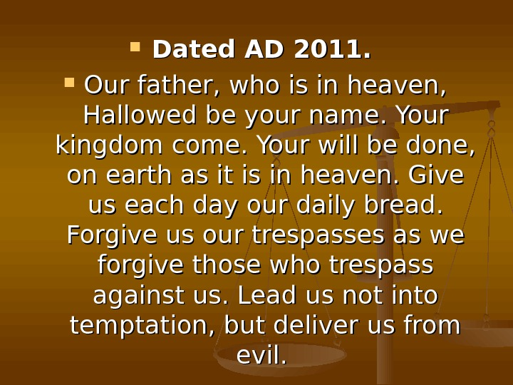 Dated AD 2011. Our father, who is in heaven,  Hallowed be your name.