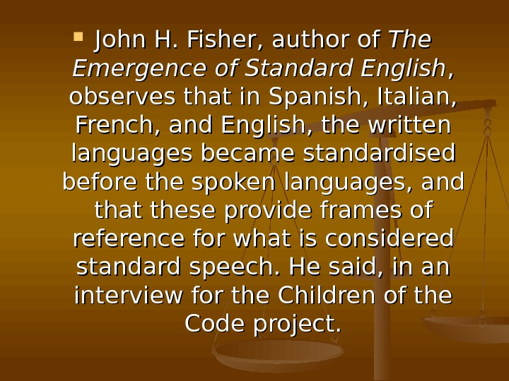 John H. Fisher, author of The Emergence of Standard English , ,  observes