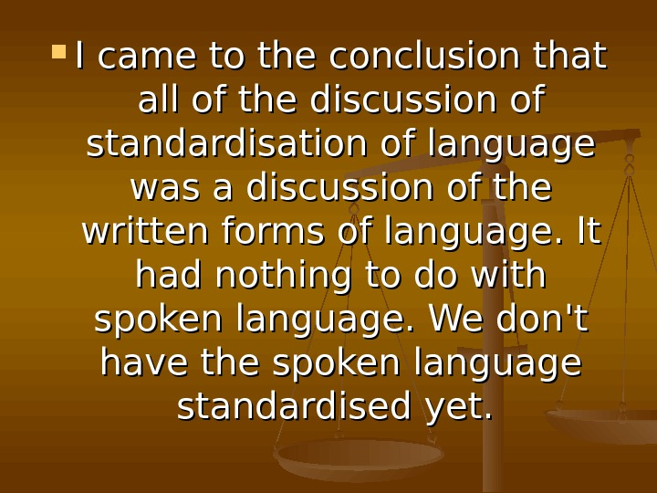 I came to the conclusion that all of the discussion of standardisation of language