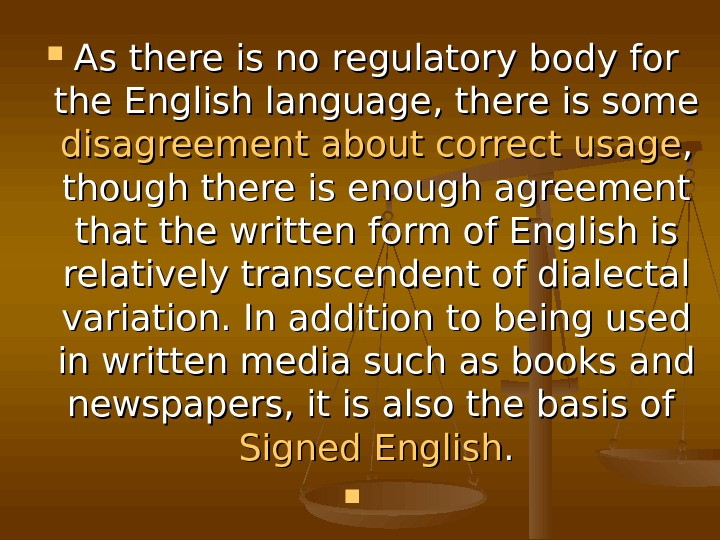 As there is no regulatory body for the English language, there is some disagreement