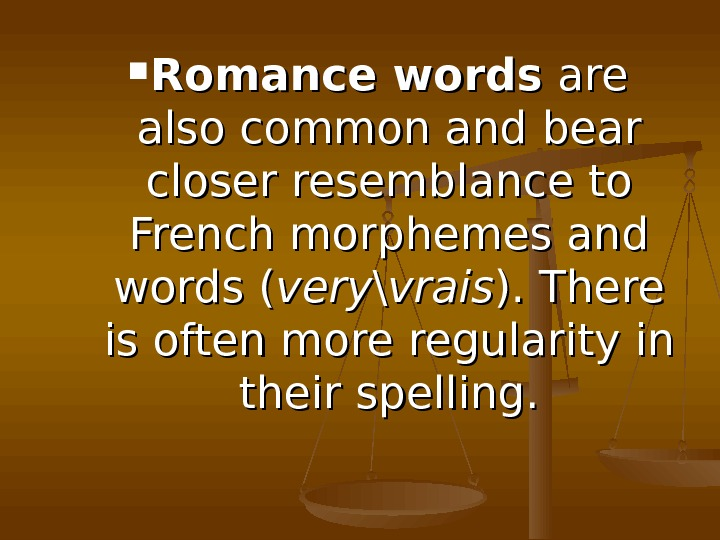 Romance words are also common and bear closer resemblance to French morphemes and words