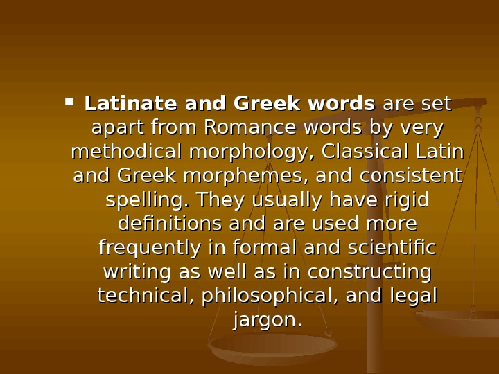 Latinate and Greek words are set apart from Romance words by very methodical morphology,