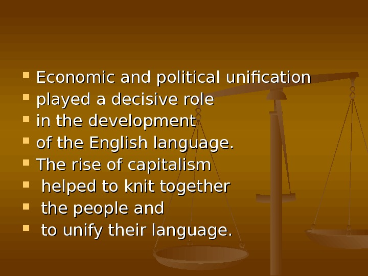 Economic and political unification  played a decisive role  in the development