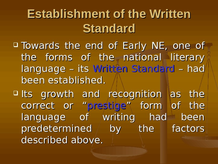 Establishment of the Written Standard Towards the end of Early NE,  one of