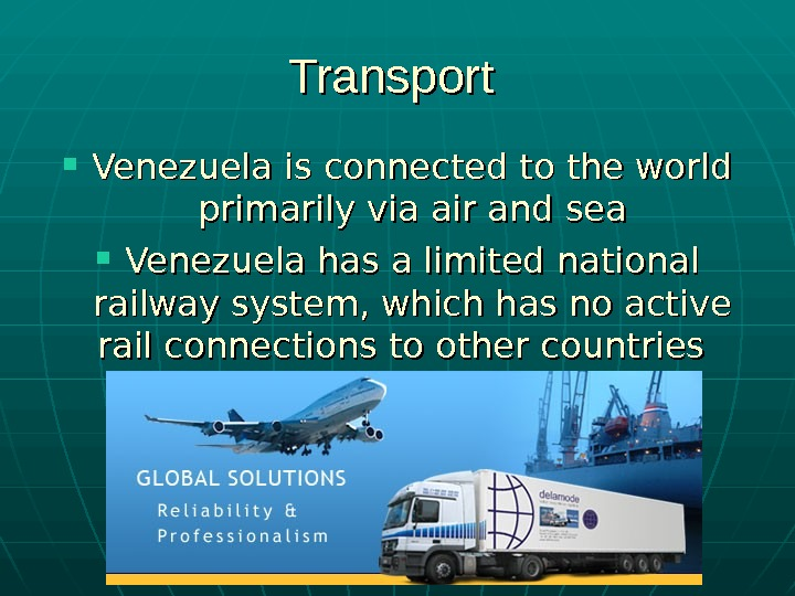 Transport  Venezuela is connected to the world primarily via air and sea Venezuela