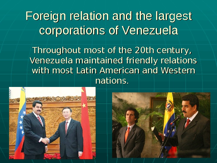 Foreign relation and the largest corporations of Venezuela Throughout most of the 20 th