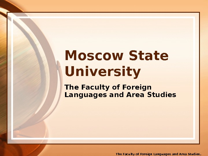 Moscow State University The Faculty of Foreign Languages and Area Studies ,  2011. ©