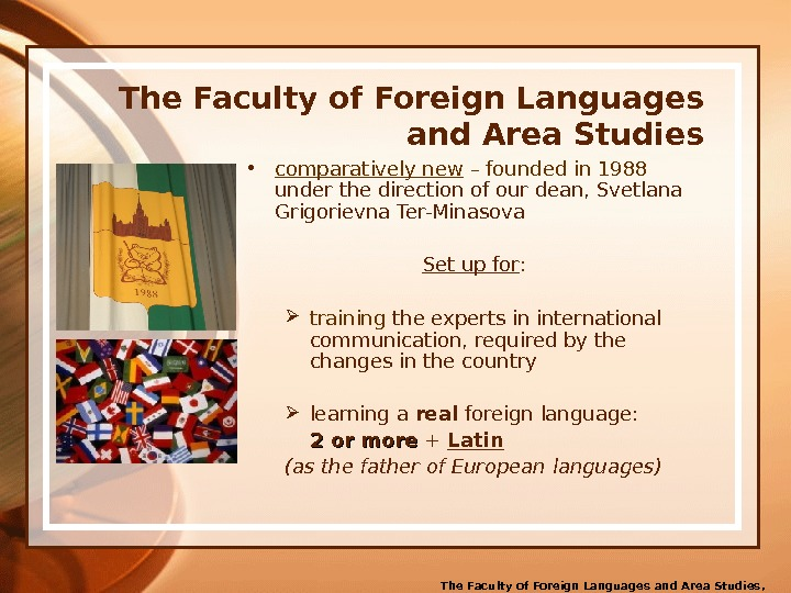 The Faculty of Foreign Languages and Area Studies ,  2011. © • comparatively new –