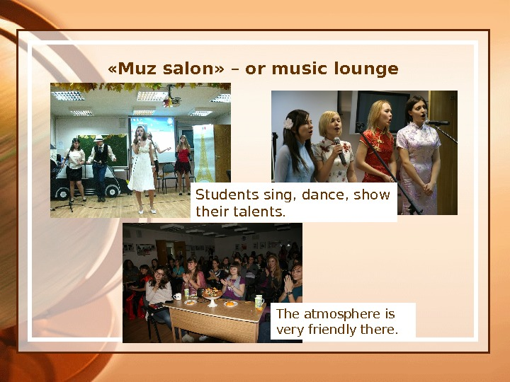 « Muz salon »  – or  music lounge The atmosphere is very friendly