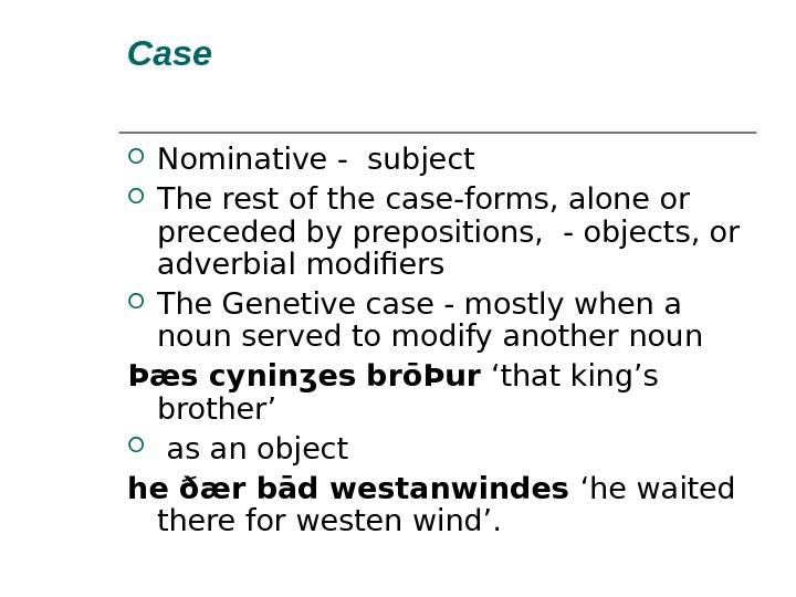 Case Nominative - subject The rest of the case-forms, alone or preceded by prepositions,  -