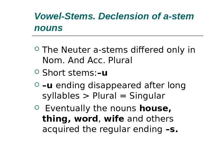 Vowel-Stems. Declension of a-stem nouns The Neuter a-stems differed only in Nom. And Acc. Plural Short