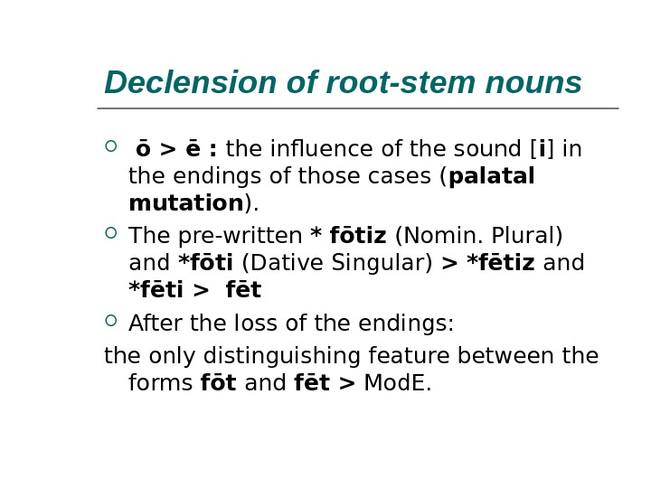 Declension of root-stem nouns  ō  ē :  the influence of the sound [