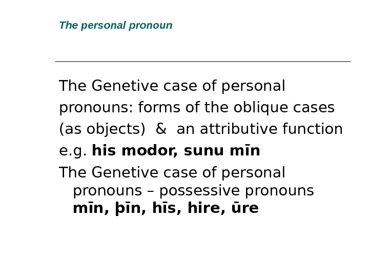 The personal pronoun The Genetive case of personal pronouns: forms of the oblique cases (as objects)