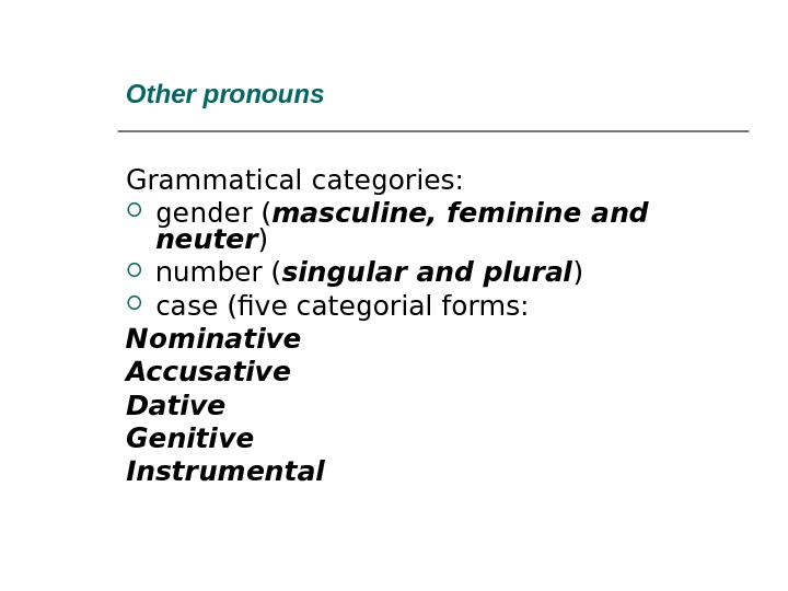 Other pronouns  Grammatical categories:  gender ( masculine, feminine and neuter ) number ( singular