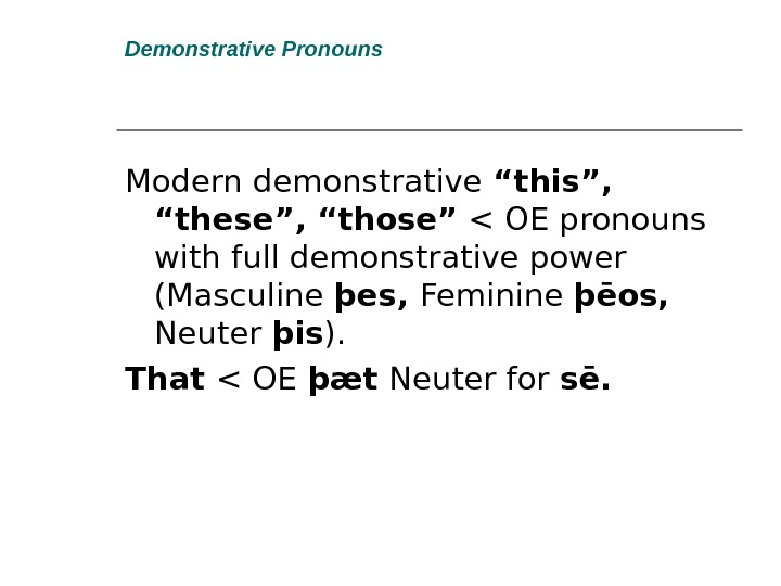 "Demonstrative Pronouns Modern demonstrative ""this"",  ""these"", ""those""  OE pronouns with full demonstrative power (Masculine"