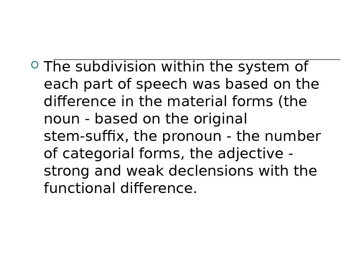 The subdivision within the system of each part of speech was based on the difference