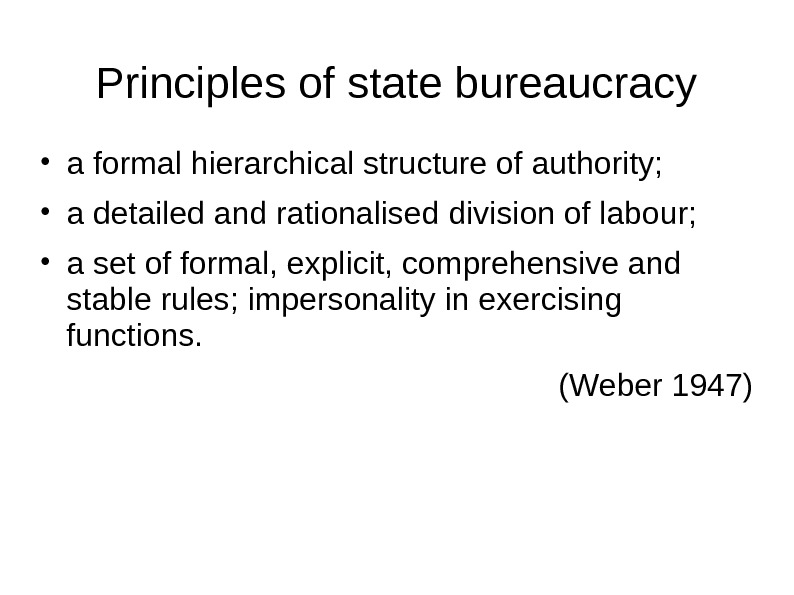 Principles of state bureaucracy • a formal hierarchical structure of authority;  • a