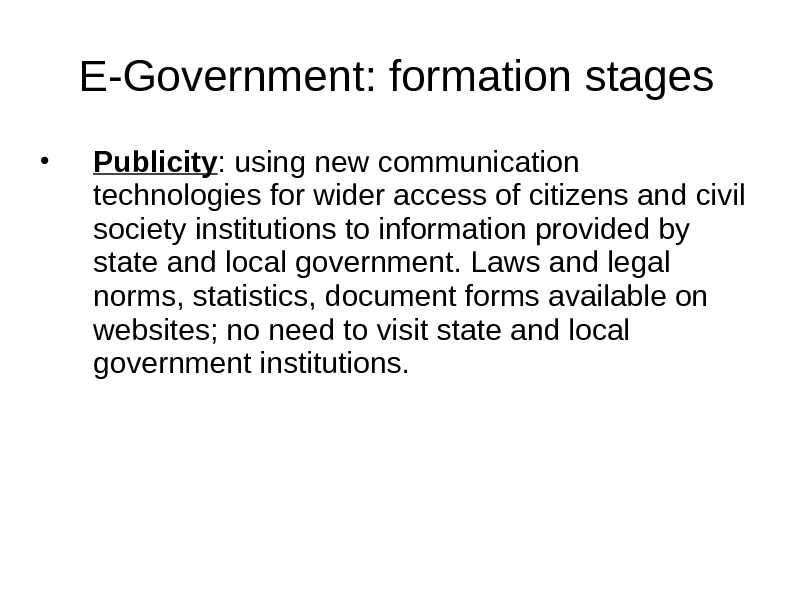 E-Government: formation stages • Publicity : using new communication technologies for wider access of