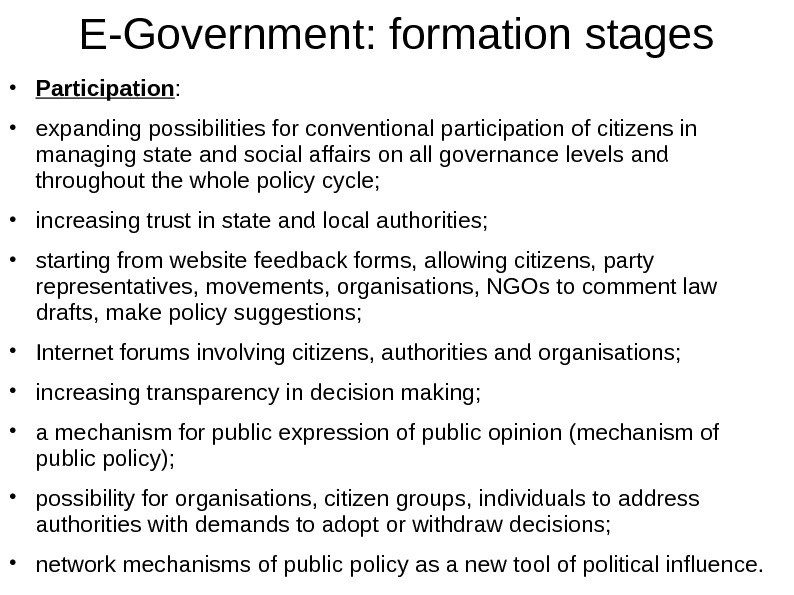 E-Government: formation stages • Participation :  • expanding possibilities for conventional participation of