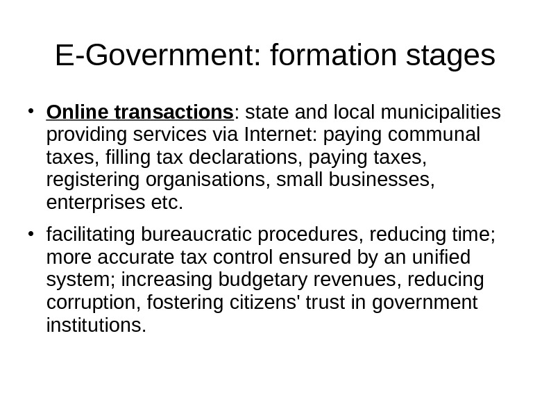 E-Government: formation stages • Online transactions : state and local municipalities providing services via