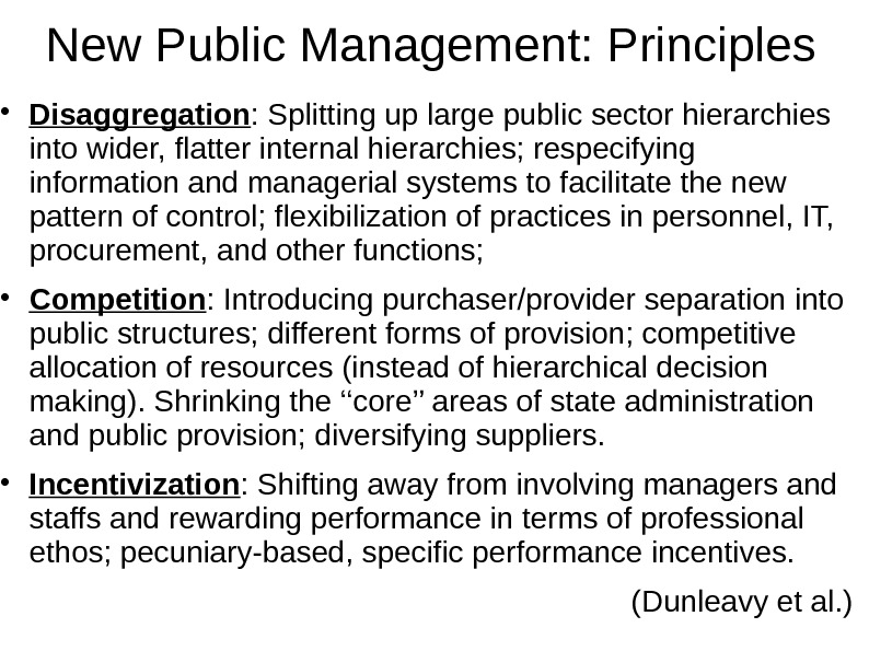 New Public Management: Principles Disaggregation : Splitting up large public sector hierarchies into wider,