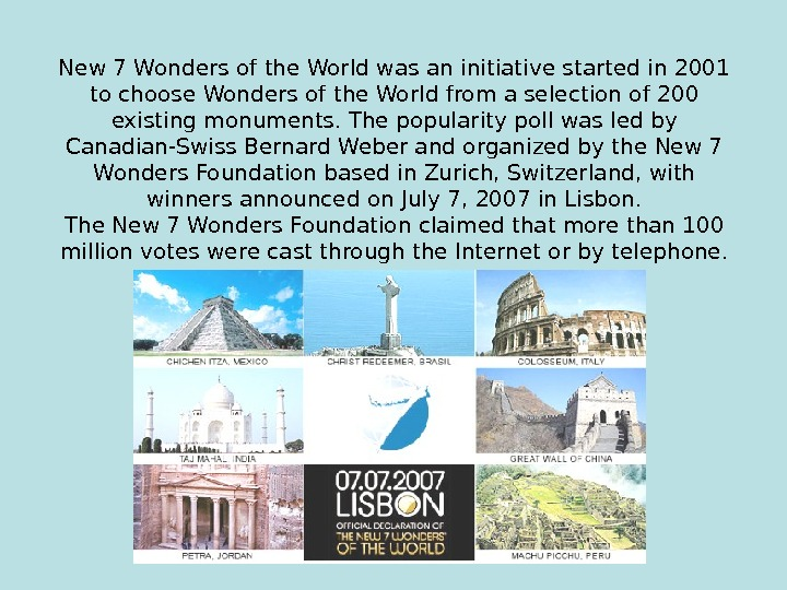 New 7 Wonders of the World was an initiative started in 2001 to choose Wonders of