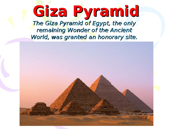 The Giza Pyramid of Egypt, the only remaining Wonder of the Ancient World, was granted an