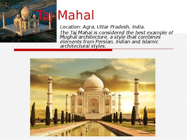 Location :  Agra, Uttar Pradesh, India. The Taj Mahal is considered the best example of