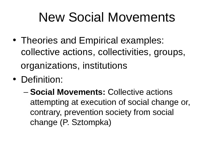 New Social Movements • Theories and Empirical examples:  collective actions, collectivities, groups,  organizations, institutions