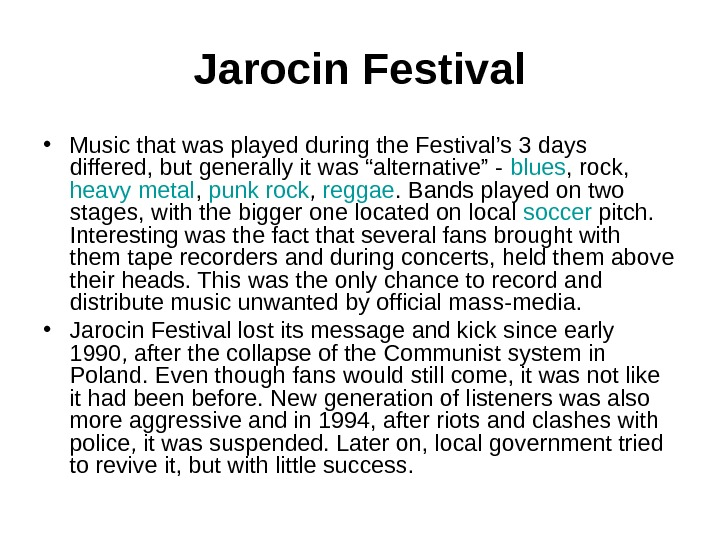 Jarocin Festival • Music that was played during the Festival's 3 days differed, but generally it