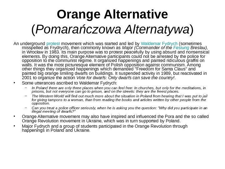 Orange Alternative  ( Pomarańczowa Alternatywa ) An underground protest movement which was started and led