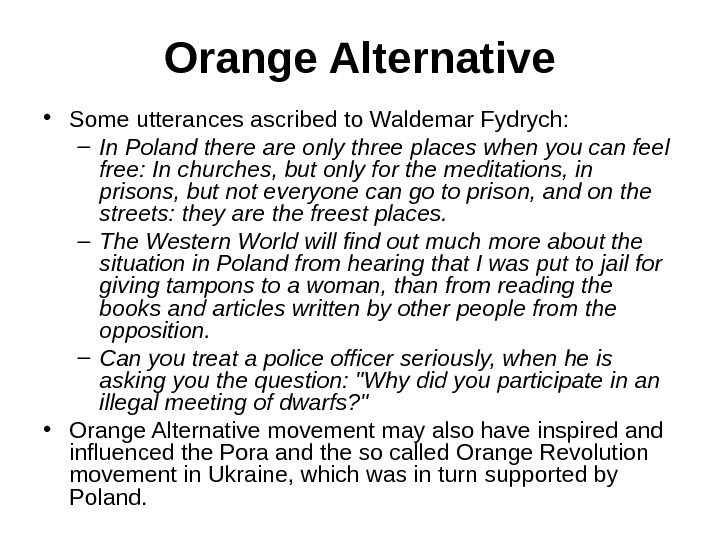 Orange Alternative • Some utterances ascribed to Waldemar Fydrych: – In Poland there are only three