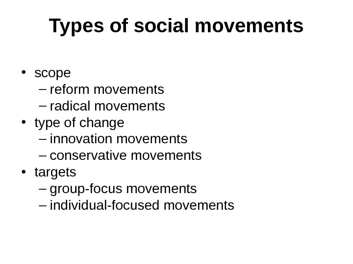 Types of social movement s • scope – reform movements – radical movement s • type
