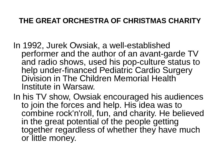 THE GREAT ORCHESTRA OF CHRISTMAS CHARITY In 1992, Jurek Owsiak, a well-established performer and the author
