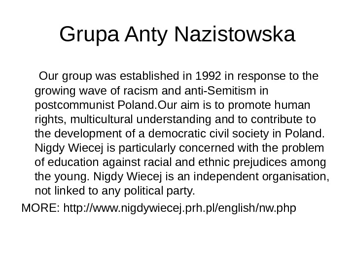 Grupa Anty Nazistowska Our group was established in 1992 in response to the growing wave of