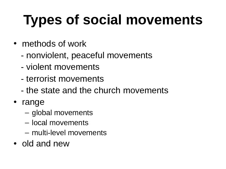 Types of social movement s • methods of work - nonviolent, peaceful movements - violent movements