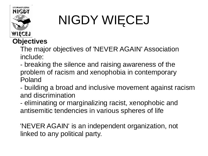 NIGDY WIĘCEJ Objectives  The major objectives of 'NEVER AGAIN' Association include: - breaking the silence