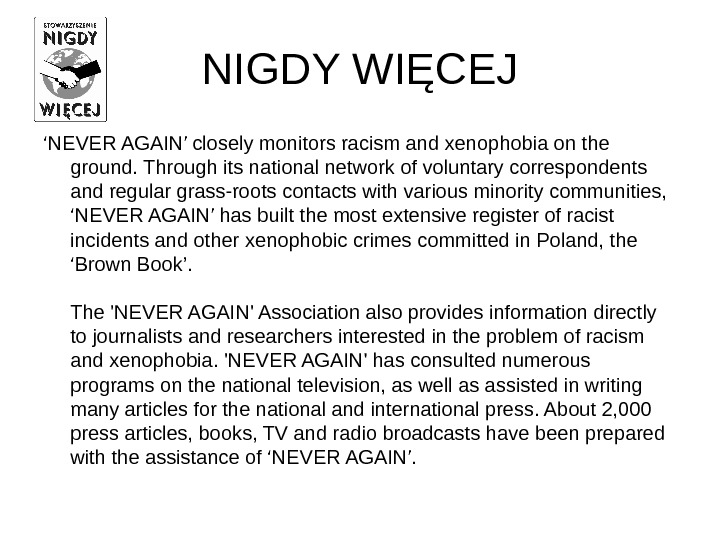 NIGDY WIĘCEJ ' NEVER AGAIN' closely monitors racism and xenophobia on the ground. Through its national