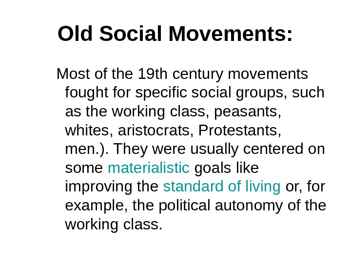 Old Social Movements: M ost of the 19 th century movements fought for specific social groups,