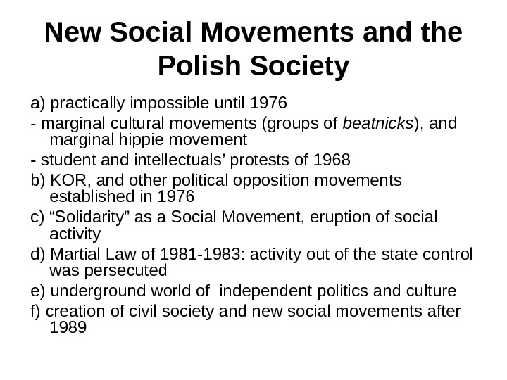 New Social Movements and the Polish Society a) practically impossible until 1976 - marginal cultural movements