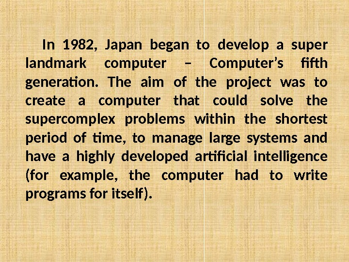 In 1982,  Japan began to develop a super landmark computer – Computer's fifth
