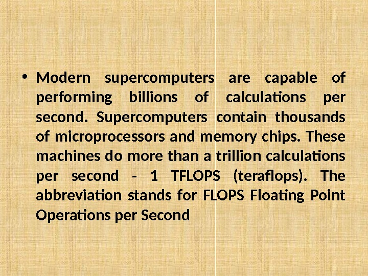 • Modern supercomputers are capable of performing billions of calculations per second.  Supercomputers contain