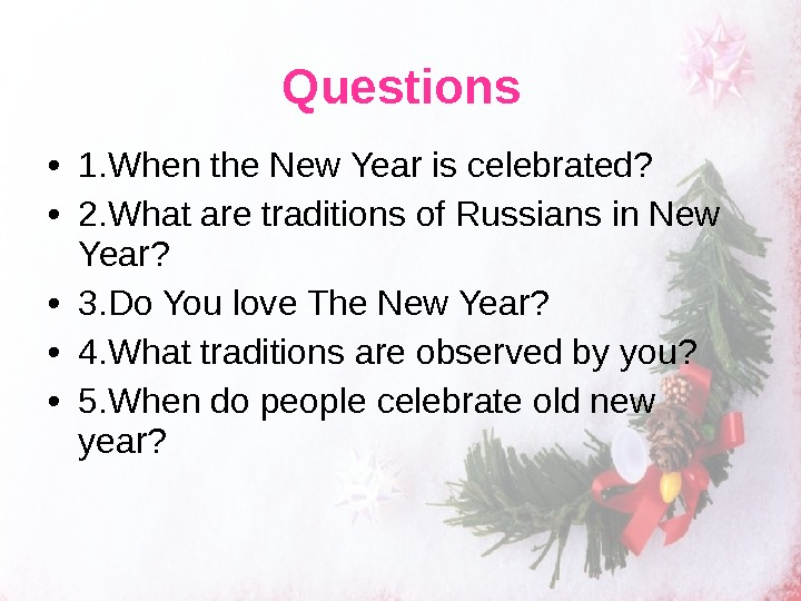 • 1. When the New Year is celebrated?  • 2. What are traditions of
