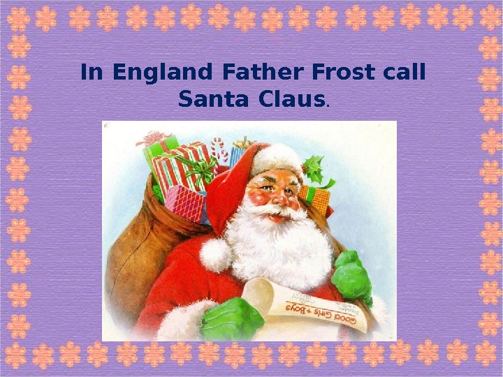 In England Father Frost call Santa Claus.