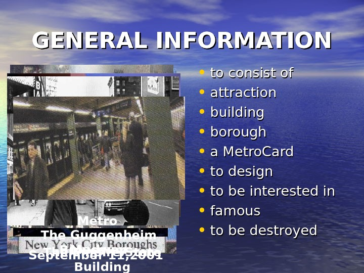 GENERAL INFORMATION • to consist of • attraction • building • borough • a Metro. Card